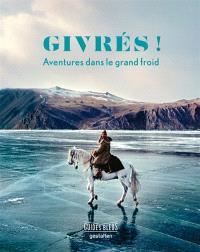 Givrés ! : aventures dans le grand froid