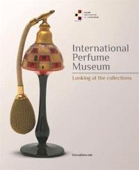 International perfume museum : looking at the collections