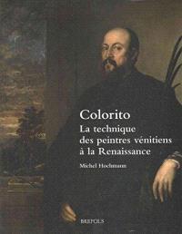 Colorito : la technique des peintres vénitiens à la Renaissance