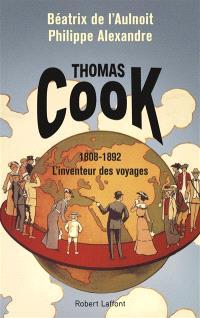 Thomas Cook : 1808-1892 : l'inventeur des voyages