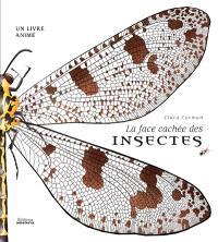 La face cachée des insectes : un livre animé
