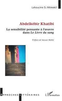 Abdelkébir Khatibi : la sensibilité pensante à l'oeuvre dans Le livre du sang