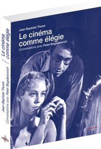 Le cinéma comme élégie : conversations avec Peter Bogdanovich