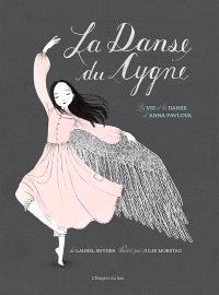 La danse du Cygne : la vie et la danse d'Anna Pavlova