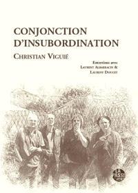 Conjonction d'insubordination : entretiens avec Laurent Albarracin & Laurent Doucet : textes et poèmes inédits