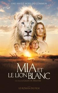 Mia et le lion blanc : le roman du film