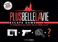 Plus belle la vie : escape game : 10 enquêtes au coeur de la série culte
