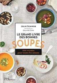 Le grand livre des bonnes soupes : 200 recettes pour toutes les saisons