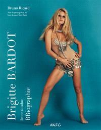 Brigitte Bardot : icône absolue : BBiographie