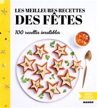 Les meilleures recettes des fêtes : 100 recettes inratables