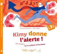 Kimy donne l'alerte ! : une histoire sur le système immunitaire