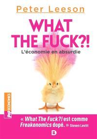 What the fuck ?! : l'économie en absurdie