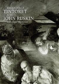 Tintoret sous le regard de John Ruskin : anthologie vénitienne