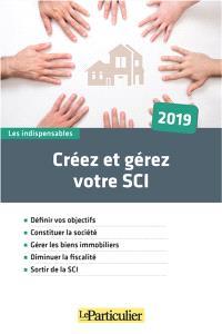 Créez et gérez votre SCI : 2019