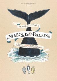Le marquis de la baleine : comédie tragique en six actes pour trois personnages et une baleine