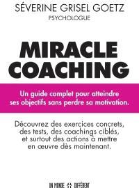 Miracle coaching  : un guide complet pour atteindre ses objectifs sans perdre sa motivation