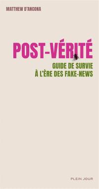 Post-vérité : guide de survie à l'ère des fake news