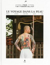 Le voyage dans la peau : the Tattoorialist : Berlin, Londres, New York, Tokyo, Paris