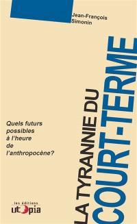 La tyrannie du court terme : quels futurs possibles à l'ère de l'anthropocène ?