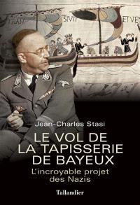 Le vol de la tapisserie de Bayeux : l'incroyable projet des nazis