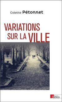 Variations sur la ville : textes et conférences d'ethnologie urbaine, 1970-2010
