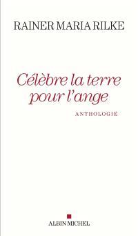 Célèbre la terre pour l'ange : anthologie