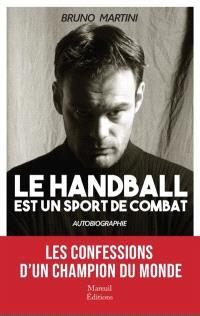 Le handball est un sport de combat : autobiographie