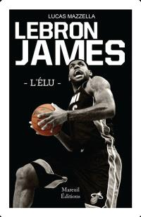 LeBron James : l'Elu