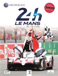 24 h Le Mans : 86e édition : le livre officiel de la plus grande course du monde, 16-17 juin 2018