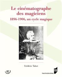 Le cinématographe des magiciens : 1896-1906, un cycle magique