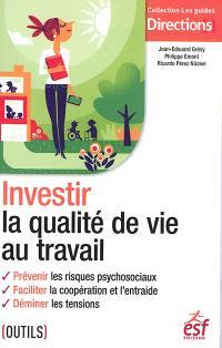 Investir la qualité de vie au travail : prévenir les risques psychosociaux, faciliter la coopération et l'entraide, déminer les tensions