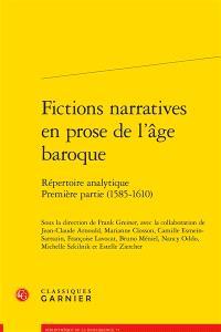 Fictions narratives en prose de l'âge baroque : répertoire analytique. Volume 1, Première partie (1585-1610)