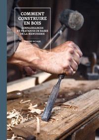 Comment construire en bois : connaissances et pratiques de bases de la menuiserie