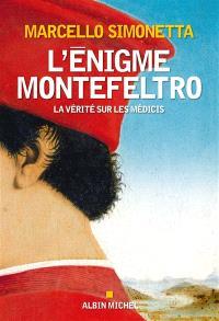 L'énigme Montefeltro : la vérité sur les Médicis