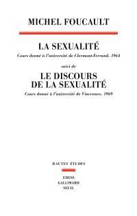 La sexualité : cours donné à l'université de Clermont-Ferrand (1964); Suivi de Le discours de la sexualité : cours donné à l'université de Vincennes (1969)