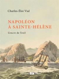 Napoléon à Sainte-Hélène : l'encre de l'exil