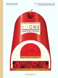 Le petit manuel de la bûche : faire sa bûche maison comme chez le pâtissier