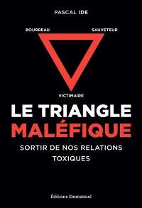 Le triangle maléfique : victimaire, sauveteur, bourreau : sortir de nos relations toxiques