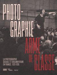 Photographie, arme de classe : la photographie sociale et documentaire en France, 1928-1936