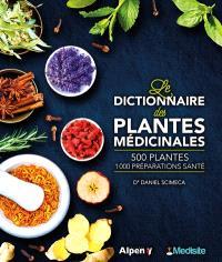 Le dictionnaire des plantes médicinales : 500 plantes, 1.000 préparations santé
