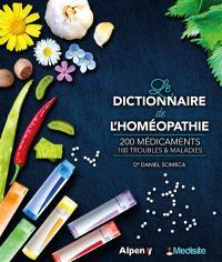 Le dictionnaire de l'homéopathie : 200 médicaments, 100 troubles & maladies