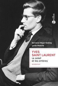 Yves Saint Laurent : le soleil et les ombres : biographie
