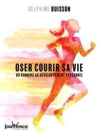 Oser courir sa vie : du running au développement personnel