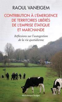 Contribution à l'émergence de territoires libérés de l'emprise étatique et marchande : réflexions sur l'autogestion de la vie quotidienne