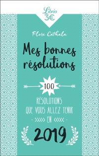 Mes bonnes résolutions : 100 résolutions que vous allez tenir en 2019