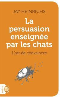 La persuasion enseignée par les chats : l'art de convaincre