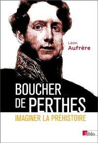 Boucher de Perthes : imaginer la préhistoire