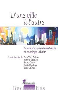 D'une ville à l'autre : la comparaison internationale en sociologie urbaine