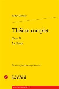 Théâtre complet. Volume 5, La Troade