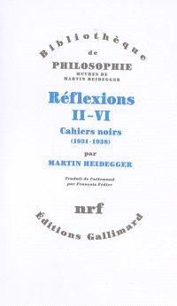 Réflexions II-VI : cahiers noirs (1931-1938)